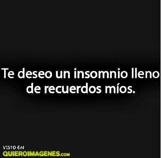 Te deseo el mejor insomnio