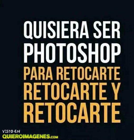¡Quisiera ser photoshop!